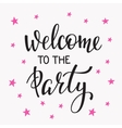 Welcome to the Party lettering quote typography vector image vector image