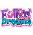 follow your dreams font banner vector image
