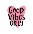 good vibes only hand written lettering hand drawn vector image vector image