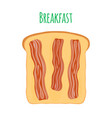toast with bacon cartoon flat style vector image vector image