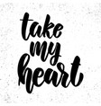 take my heart lettering phrase on light vector image vector image