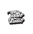 tattoo studio handwritten trendy lettering vector image