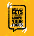 when life gets blurry adjust your focus inspiring vector image vector image