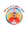happy fathers day card dad grandfather and kid vector image