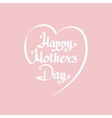 Happy Motherss Day lettering vector image vector image