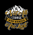 not all those who wander are last vector image