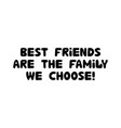 best friends are family we choose cute hand vector image vector image