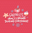 calories do not count during christmas funny vector image