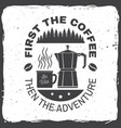 first the coffee then the adventure vector image vector image