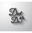 Inspirational and Motivational Typo Diet or Die vector image vector image