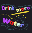 drink more water quote sign vector image vector image