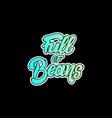 full of beans handwritten lettering template for vector image vector image