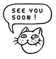 see you soon cartoon cat head speech bubble vector image