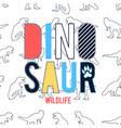 dinosaurs and wildlife t-shirt design with slogan vector image vector image