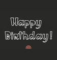 hand drawn lettering - happy birthday elegant vector image vector image