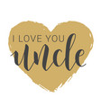 handwritten lettering i love you uncle vector image vector image