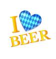 i love beer vector image vector image