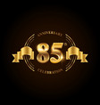 85 years anniversary celebration logotype golden vector image vector image