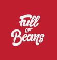 full of beans handwritten lettering template for vector image