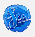 sea please on paper blue sea vector image