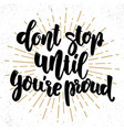 dont stop until youre proud lettering phrase vector image vector image