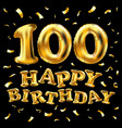 happy birthday 100th celebration gold balloons vector image vector image