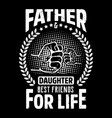 fathers typographic poster or t-shirt vector image