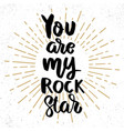 you are my rock star lettering phrase on grunge vector image vector image