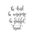 be kind be amazing be grateful repeat - hand vector image vector image