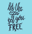 let sea set you free lettering phrase for vector image