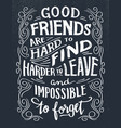 good friends are hard to find quote vector image vector image