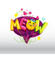 meow cat inscription vector image vector image