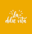 la dolce vita translated from italian sweet vector image