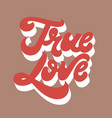 true love hand drawn lettering isolated vector image vector image