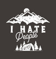 i hate people t-shirt mountain camping gift vector image vector image