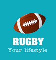 rugby your lifestyle rugby ball background vector image vector image