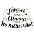 Forever and always no matter what calligraphy vector image vector image