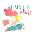 lettering summer is here on card with girl surfing vector image