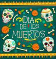 dia de los muertos mexican holiday skulls bones vector image vector image