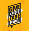 give credit take blame inspiring creative vector image vector image
