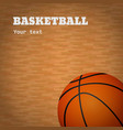 basketball ball with wooden court background vector image vector image