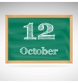 October 12 inscription in chalk on a blackboard vector image vector image
