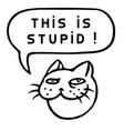this is stupid cartoon cat head speech bubble vector image vector image