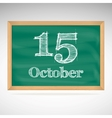 October 15 inscription in chalk on a blackboard vector image vector image