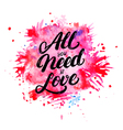 All you need is love hand written lettering on vector image