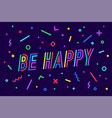 be happy banner speech bubble poster and vector image