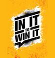 in it to win it inspiring creative motivation vector image vector image