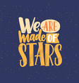 we are made stars phrase flat lettering vector image vector image