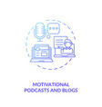 motivational podcasts and blogs concept icon vector image