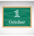October 1 inscription in chalk on a blackboard vector image vector image
